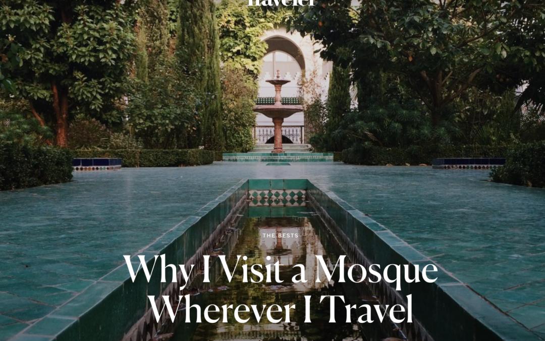 Condé Nast Traveler: Why I Visit a Mosque Wherever I Travel