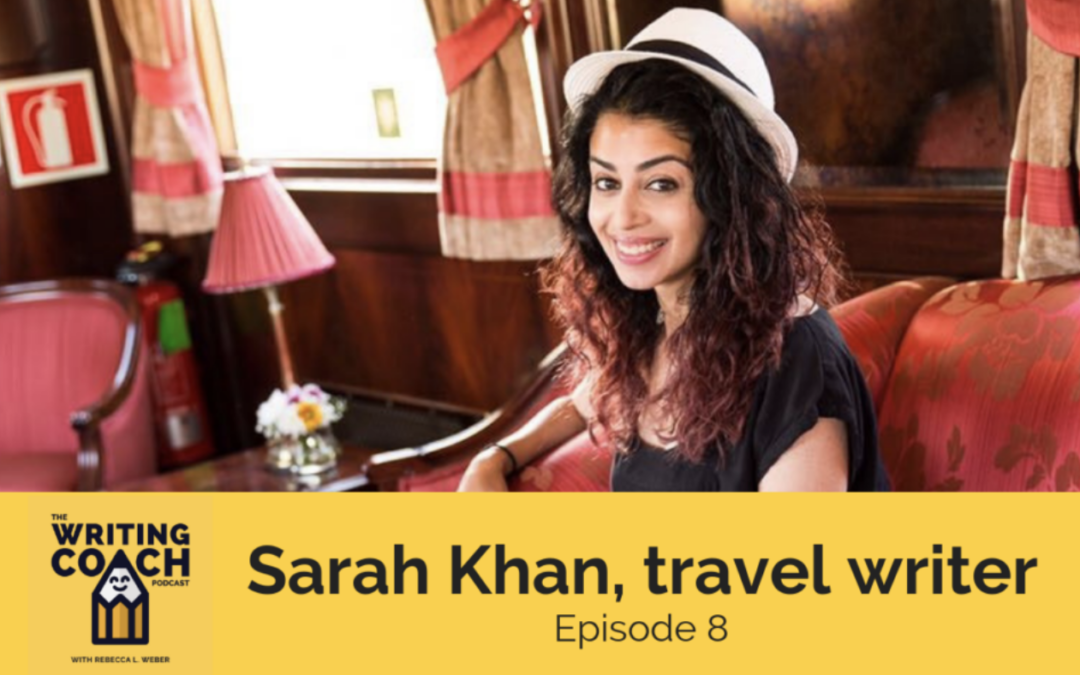 The Writing Coach Podcast: Sarah Khan, Travel Writer
