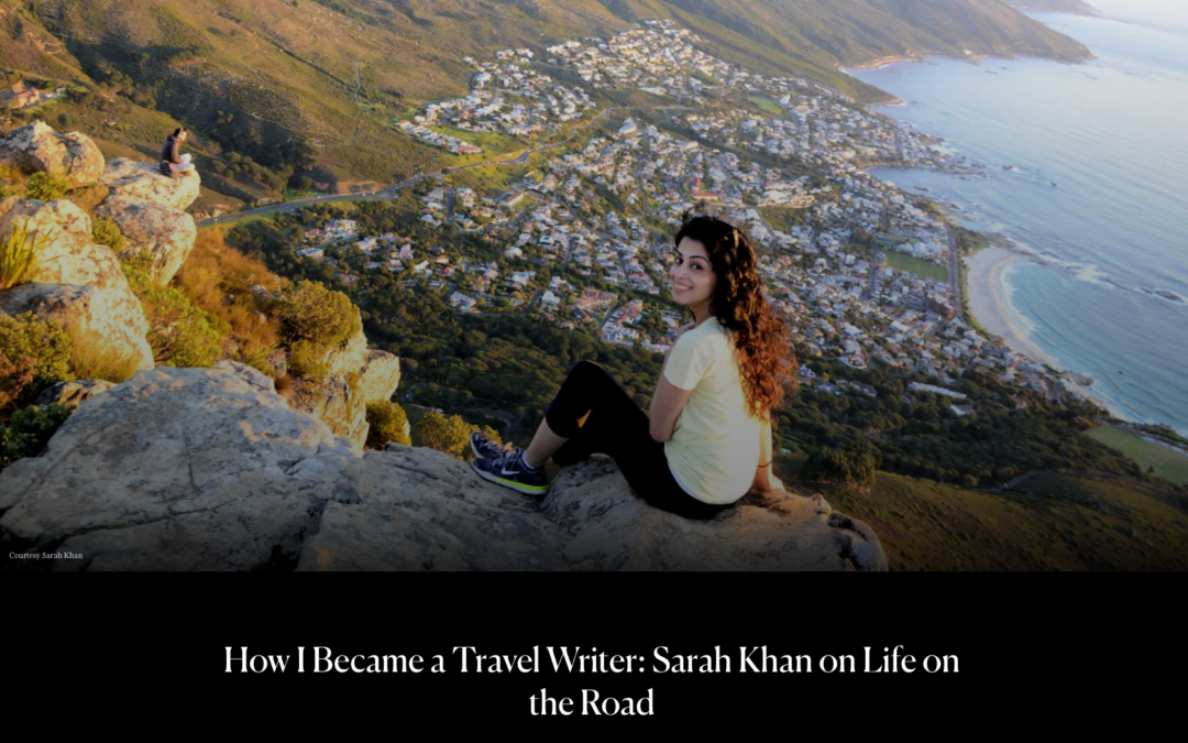 Condé Nast Traveler: How I Became a Travel Writer – Sarah Khan on Life on the Road